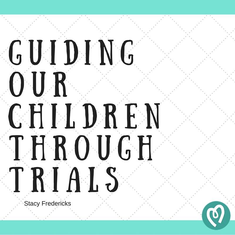 GUIDING OUR CHILDREN THROUGH TRIALS