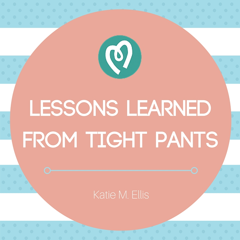 Lessons Learned from Tight Pants